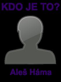 kdo je to Aleš Háma?