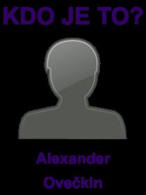 kdo je to Alexander Ovečkin?