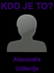 kdo je to Alexandra Udženija?