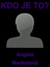 kdo je to Angela Merkelová?