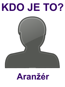 kdo je to Aranžér?