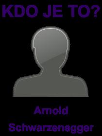 kdo je to Arnold Schwarzenegger?