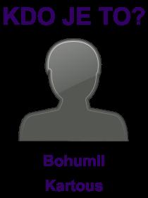 kdo je to Bohumil Kartous?
