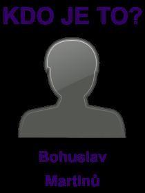 kdo je to Bohuslav Martinů?