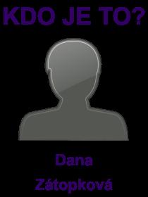 kdo je to Dana Zátopková?