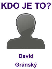 kdo je to David Gránský?