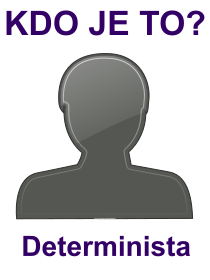 kdo je to Determinista?