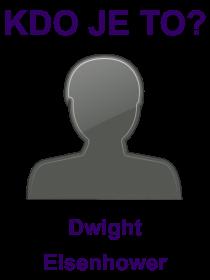kdo je to Dwight Eisenhower?
