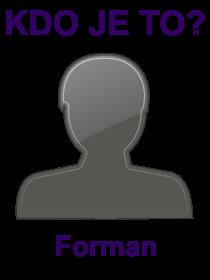 kdo je to Forman?