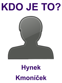 kdo je to Hynek Kmoníček?