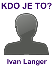 kdo je to Ivan Langer?