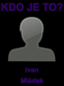 kdo je to Ivan Mládek?