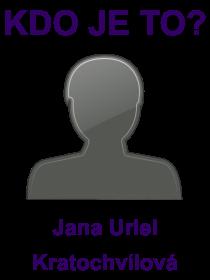 kdo je to Jana Uriel Kratochvílová?