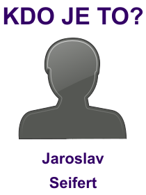 kdo je to Jaroslav Seifert?