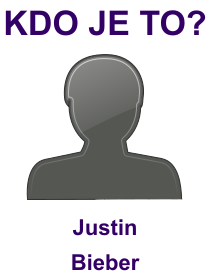 kdo je to Justin Bieber?