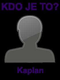 kdo je to Kaplan?