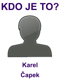 kdo je to Karel Čapek?