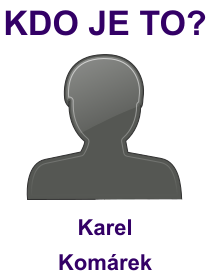 kdo je to Karel Komárek?