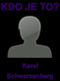 kdo je to Karel Schwarzenberg?