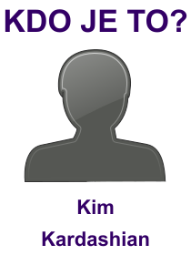 kdo je to Kim Kardashian?