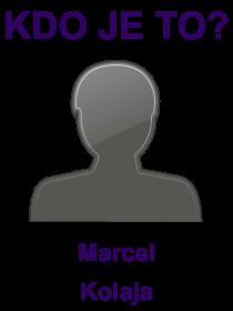 kdo je to Marcel Kolaja?
