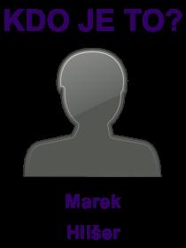 kdo je to Marek Hilšer?