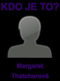 kdo je to Margaret Thatcherová?