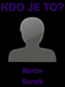 kdo je to Martin Bursík?