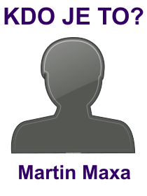 kdo je to Martin Maxa?