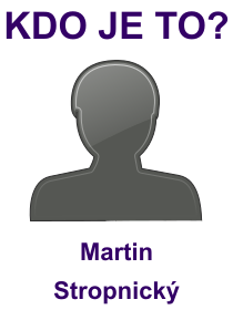kdo je to Martin Stropnický?