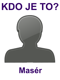 kdo je to Masér?