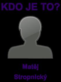 kdo je to Matěj Stropnický?