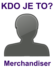 kdo je to Merchandiser?