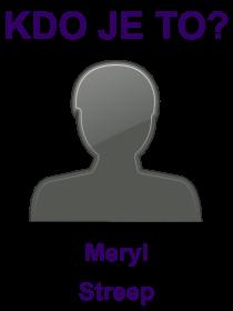 kdo je to Meryl Streep?