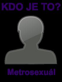 kdo je to Metrosexuál?