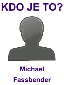 kdo je to Michael Fassbender?
