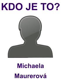 kdo je to Michaela Maurerová?
