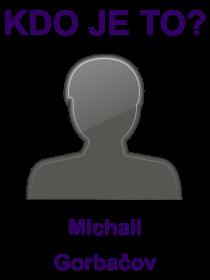 kdo je to Michail Gorbačov?