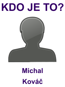 kdo je to Michal Kováč?