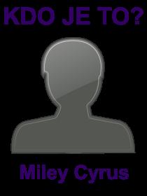 kdo je to Miley Cyrus?