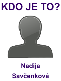 kdo je to Nadija Savčenková?