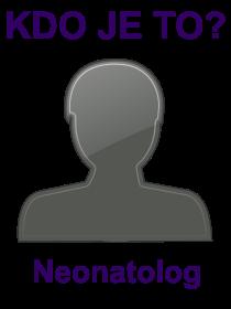 kdo je to Neonatolog?