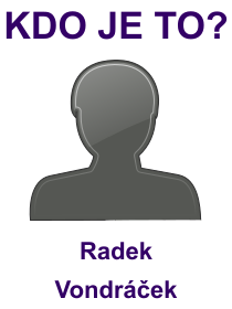 kdo je to Radek Vondráček?