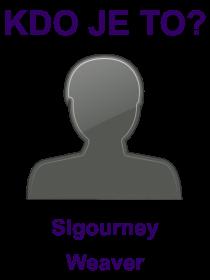 kdo je to Sigourney Weaver?