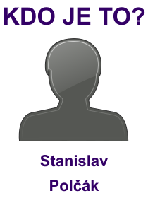 kdo je to Stanislav Polčák?