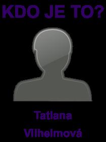 kdo je to Tatiana Vilhelmová?