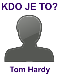 kdo je to Tom Hardy?