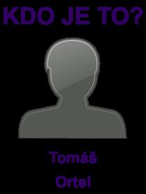 kdo je to Tomáš Ortel?