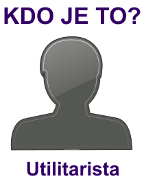 kdo je to Utilitarista?