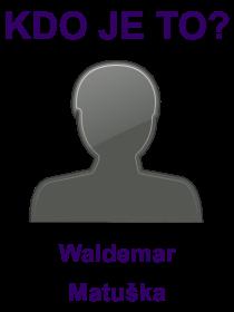 kdo je to Waldemar Matuška?